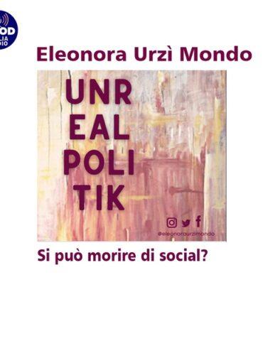 Unrealpolitik - Si può morire di social?