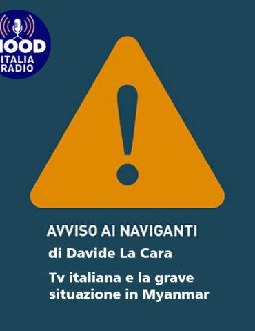Avviso ai naviganti - Tv italiana e la grave situazione in Myanmar