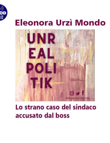 Unrealpolitik - Lo strano caso del sindaco accusato dal boss