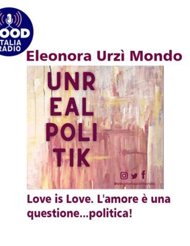 Unrealpolitik - Love is Love. L'amore è una questione...politica